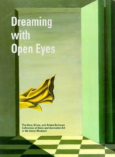Dreaming with Open Eyes: The Vera and Arturo Schwarz Collection of Dada and Surrealist Art in the Israel Museum by Tamar Manor-Friedman (2001-01-01)