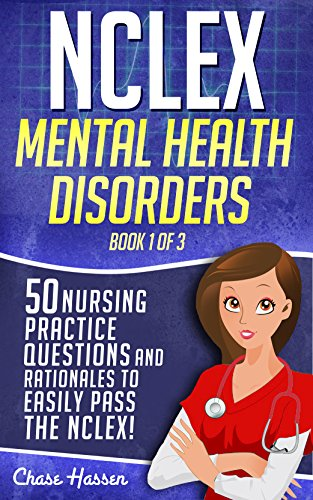 NCLEX Mental Health Disorders: 50 Nursing Practice Questions & Rationales to Easily Pass the NCLEX! (Book 1 of 3) (English Edition) -