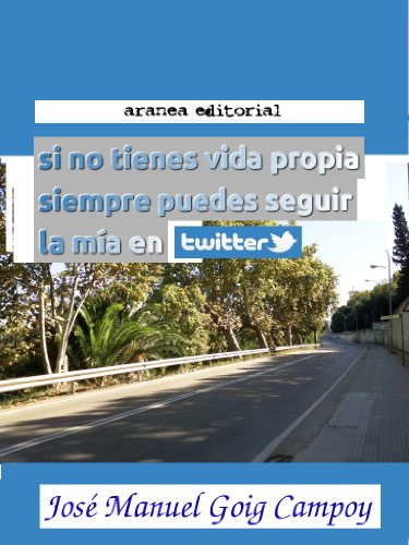 Si no tienes vida propia siempre puedes seguir la mía en twitter por José Manuel Goig Campoy