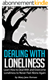 Dealing with Loneliness: Learn How to Deal With and Overcome Loneliness to Never Feel Alone Again (English Edition)