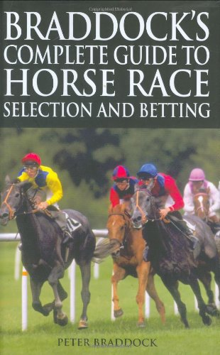 Braddock's Complete Guide to Horse Race Selection and Betting por Peter Braddock