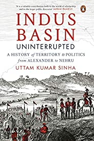 Indus Basin Uninterrupted: A History of Territory and Politics from Alexander to Nehru