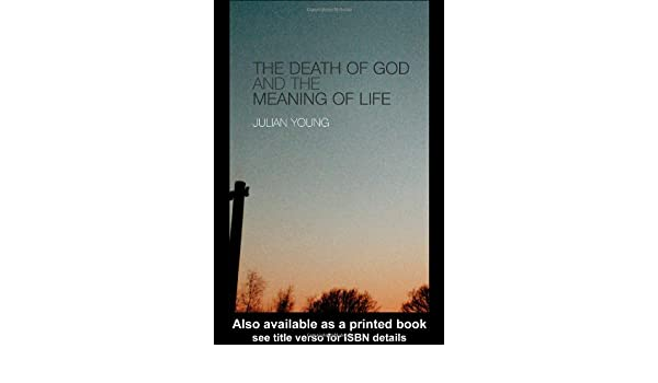 The Death Of God And The Meaning Of Life Amazonde Julian Young