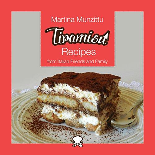 Tiramisu Recipes from Italian Friends and Family (Italian Cookery Books - Desserts Book 1) (English Edition)