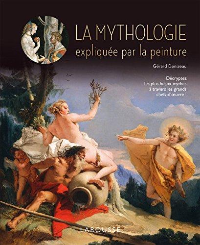 LA MYTHOLOGIE EXPLIQUEE PAR LA PEINTURE par Gérard Denizeau