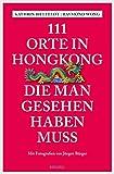 111 Orte in Hongkong, die man gesehen haben muss (111 Orte ...)