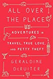 All Over the Place: Adventures in Travel, True Love, and Petty Theft