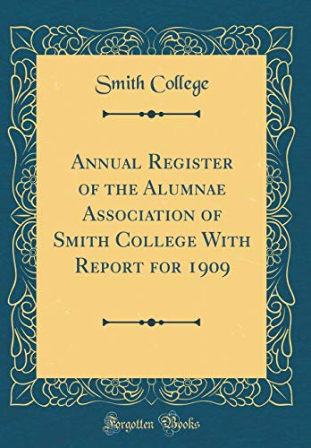 Annual Register of the Alumnae Association of Smith College With Report for 1909 (Classic Reprint) por Smith College