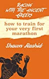 Racing With The Ancient Greeks : How to train for your very first marathon (The Non-Runner's Marathon Trainer): Run a Marathon (English Edition)