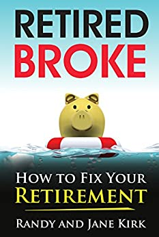 Retired Broke: How to Fix Your Retirement (English Edition) di [Kirk, Randy, Kirk, Jane]