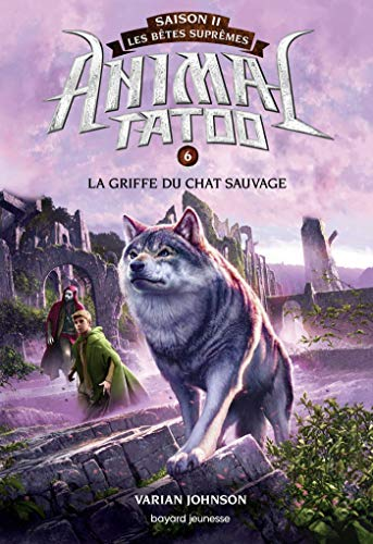 Animal Tatoo saison 2 - Les bêtes suprêmes, Tome 06: La griffe du chat sauvage par Varian JOHNSON