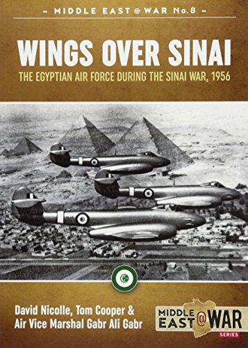 Wings Over Sinai: The Egyptian Air Force During the Sinai War, 1956 (Middle East@war, Band 8) (Tom Cooper)