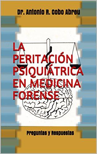 La Peritación Psiquiátrica en Medicina Forense: Preguntas y Respuestas por Dr. Antonio R. Cobo Abreu