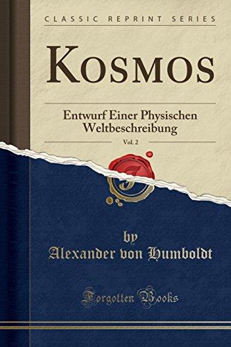 Kosmos, Vol. 2: Entwurf Einer Physischen Weltbeschreibung (Classic Reprint)