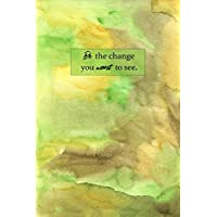 Be The Change You Want To See: Sketchbook for Artist ~ Funky Novelty Gift for Art Lovers, Small Blank Sketch Book