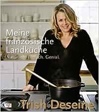 Meine Französische Landküche: Natürlich.Einfach.Genial.: Amazon.de: Trish  Deseine, Catherine Heygate, Jacqueline Dubois: Bücher
