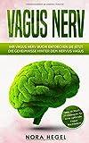 Vagus Nerv: Ihr Vagus Nerv Buch! Entdecken Sie jetzt die Geheimnisse hinter dem Nervus Vagus inkl. BONUS: 20 Übungen für eine optimale Vagus Meditation