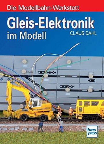 Elektronik-werkstatt (Gleis-Elektronik im Modell (Die Modellbahn-Werkstatt))