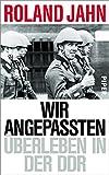 Buchinformationen und Rezensionen zu Wir Angepassten: Überleben in der DDR von Roland Jahn