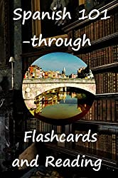Spanish 101 - through Flashcards and Reading: A Beginners' preparation for Viva Voce Tutorial Review with teacher, tutor or peer group. (Viva Voce Preparation for Tutorial Review) (Spanish Edition)