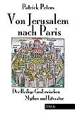 Von Jerusalem nach Paris: Der Heilige Gral zwischen Mythos und Literatur - Patrick Peters