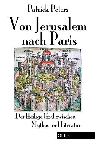 Von Jerusalem nach Paris: Der Heilige Gral zwischen Mythos und Literatur