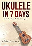 #4: Ukulele in 7 Days: How to Play Ukulele For Absolute Beginners