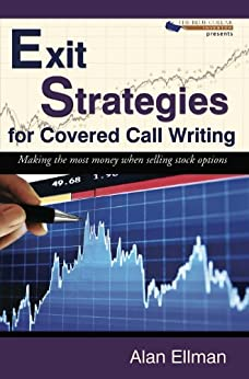 Exit Strategies for Covered Call Writing: Making the most money when selling stock options (English Edition) di [Ellman, Alan]