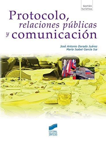 Protocolo, relaciones públicas y comunicación (Gestión turística) por José Antonio/García Isa, María Isabel Dorado Juárez