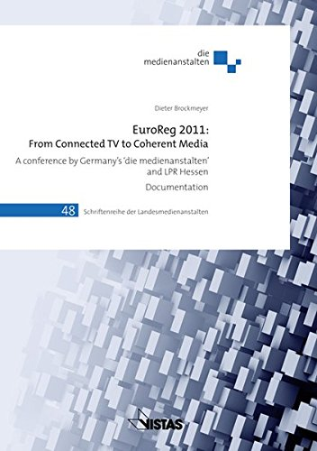 EuroReg 2011: From connected TV to Coherent Media: A Conference by Germany\'s die medienanstalten and LPR Hessen (Schriftenreihe der Landesmedienanstalten)