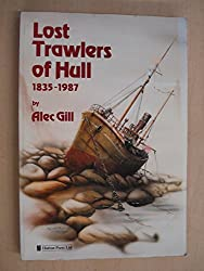 Lost Trawlers of Hull: Nine Hundred Losses Between 1835-1987