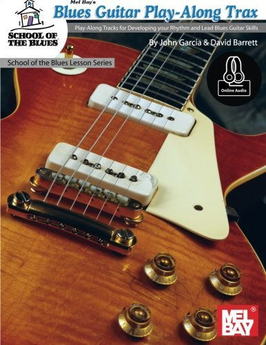 Blues Guitar Play-Along Trax: Play-Along Tracks Developing your Rhythm and Lead Blues Guitar by John Garcia (2015-04-01)