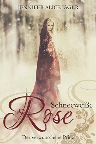 Schneeweiße Rose: Der verwunschene Prinz von [Jager, Jennifer Alice]