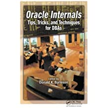 Oracle Internals: Tips, Tricks, and Techniques for DBAs