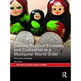 Culture, Political Economy and Civilisation in a Multipolar World Order: The Case of Russia (RIPE Series in Global Political Economy)