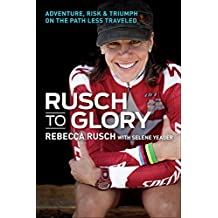 Rusch to Glory: Adventure, Risk & Triumph on the Path Less Traveled by Rebecca Rusch (28-Oct-2014) Paperback