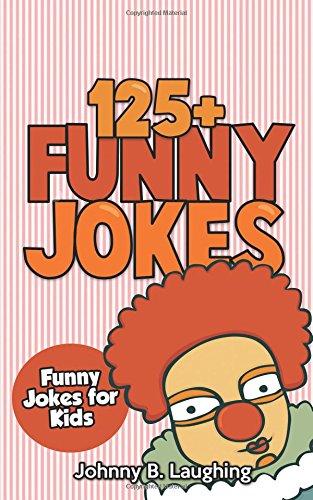 Jokes for Kids: 125+ Funny Jokes for Kids: Funny and Hilarious Jokes for Kids: Volume 1