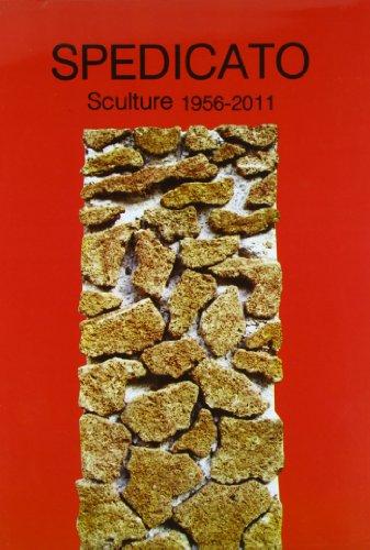 Spedicato. Sculture 1956-2011. Ediz. illustrata