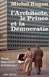 L'Architecte, le Prince et la démocratie : Vers une démocratisation architecturale