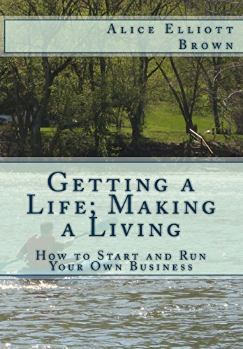 Getting a Life; Making a Living: How to start and run your own business