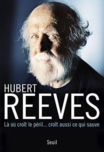 Là où croît le péril... croît aussi ce qui sauve par Hubert Reeves