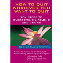 How to Quit Whatever You Want to Quit: Ten Steps to Overcoming Lifelong Addictions (English Edition)