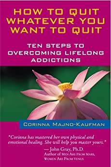 How to Quit Whatever You Want to Quit: Ten Steps to Overcoming Lifelong Addictions (English Edition) par [Kaufman, Corinna]