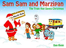 Sam Sam and Marzipan: The Train that saves Christmas (Pre-School Kids Picture Story Book Book 7) by [Ryan, Dan]