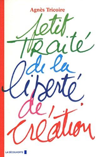 Petit traité de la liberté de création par Agnès TRICOIRE