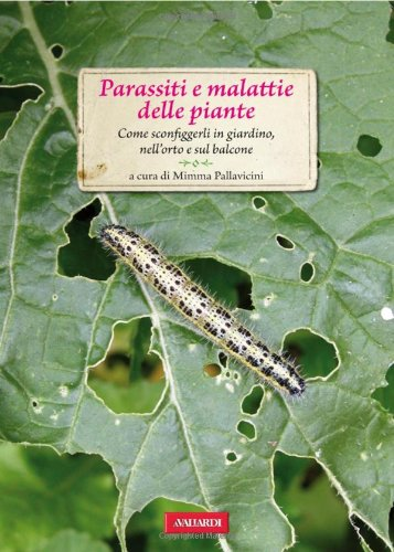 parassiti e malattie delle piante. come sconfiggerli in giardino, nell'orto e sul balcone