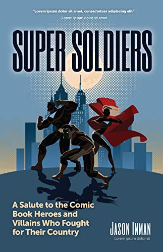 Super Soldiers: A Salute to the Comic Book Heroes and Villains Who Fought for Their Country (English Edition)