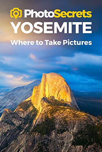 Photosecrets Yosemite: Where to Take Pictures: A Photographer's Guide to the Best Photo Spots