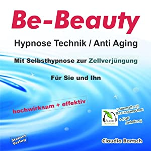 Anti Aging: Mit Selbsthypnose zur Zellverjüngung (Be-Beauty Hypnose Technik)