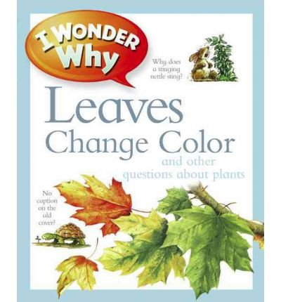 [( I Wonder Why Leaves Change Color: And Other Questions about Plants By Charman, Andrew ( Author ) Paperback Jan - 2012)] Paperback